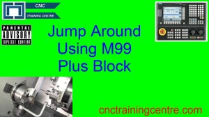 Jumping Sections of Programme Using G99 and Block Skip