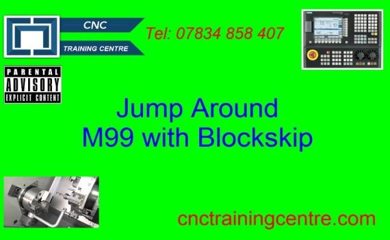 Jump Around Using M99 Plus Block Skip - CNC Training Centre